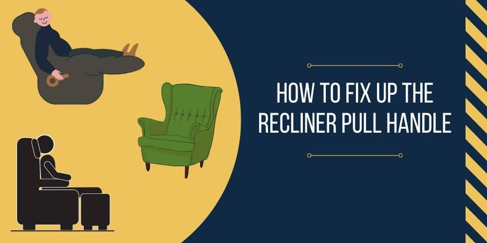 HOW TO FIX UP THE RECLINER PULL HANDLE